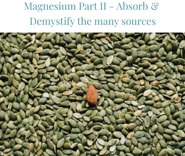 Magnesium Part II -Absorb &  Demystify the many sources